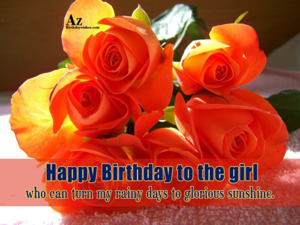 Happy Birthday to the girl who can turn my… - AZBirthdayWishes.com
