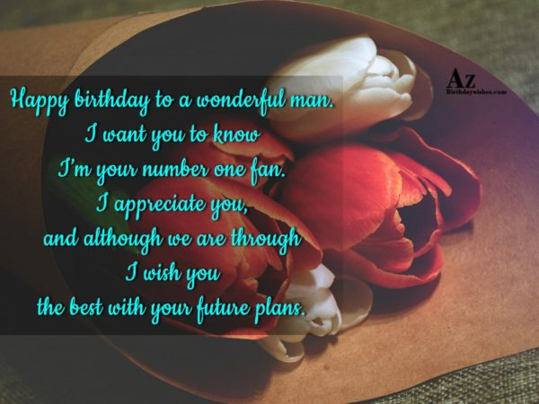 Happy birthday to a wonderful man I want you… - AZBirthdayWishes.com