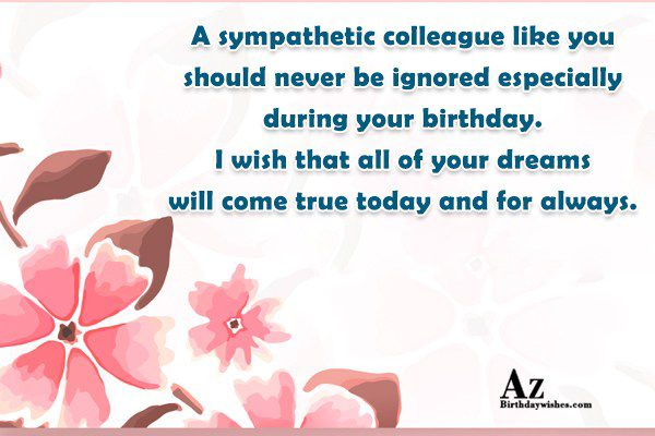 A sympathetic colleague like you should never be ignored… - AZBirthdayWishes.com