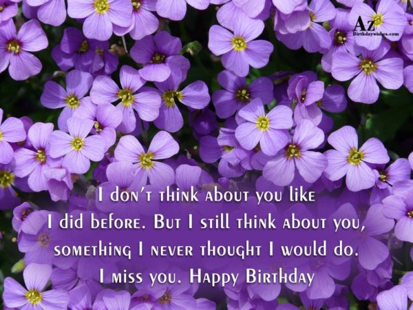 I don t think about you like I did… - AZBirthdayWishes.com