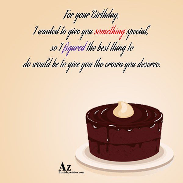 For your Birthday I wanted to give you something… - AZBirthdayWishes.com
