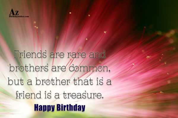 Friends are rare and brothers are common but a… - AZBirthdayWishes.com
