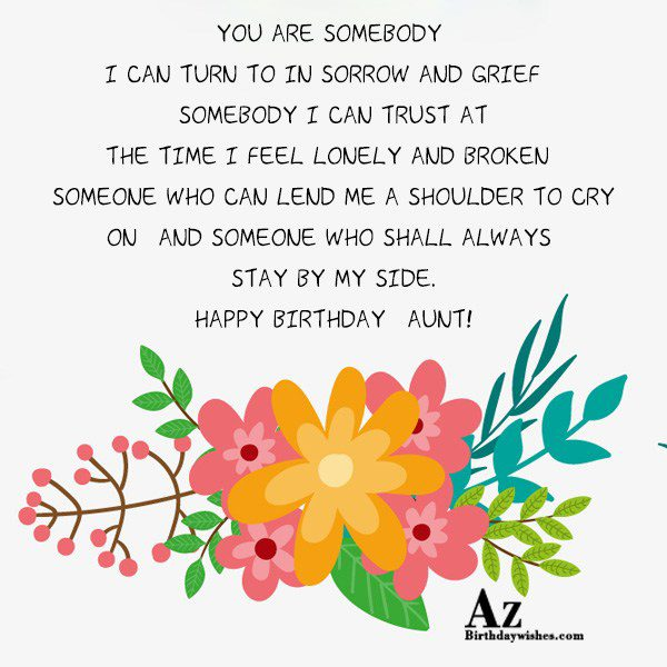 You are somebody I can turn to in sorrow… - AZBirthdayWishes.com