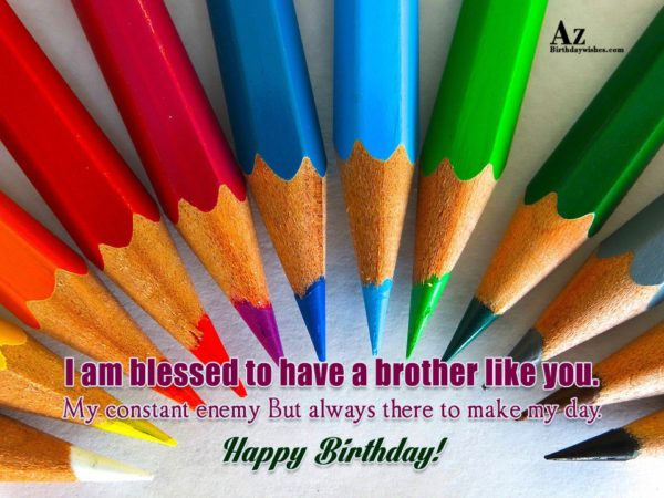I am blessed to have a brother like you… - AZBirthdayWishes.com