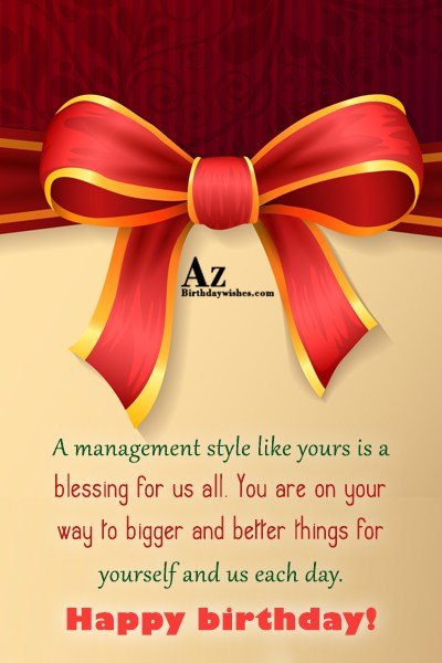 A management style like yours is a blessing for us all… - AZBirthdayWishes.com