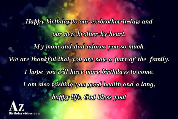 Happy birthday to our ex-brother-in-law and our new brother-by-heart… - AZBirthdayWishes.com