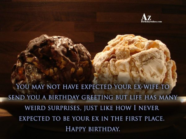 You may not have expected your ex-wife to send… - AZBirthdayWishes.com