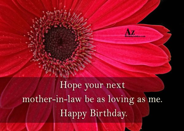 Hope your next mother-in-law be as loving as me… - AZBirthdayWishes.com