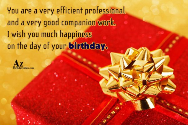 You are a very efficient professional and a very… - AZBirthdayWishes.com