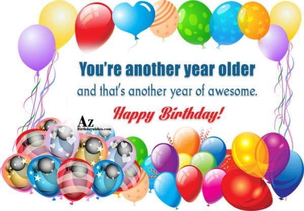 You're another year older and that's another year of… - AZBirthdayWishes.com