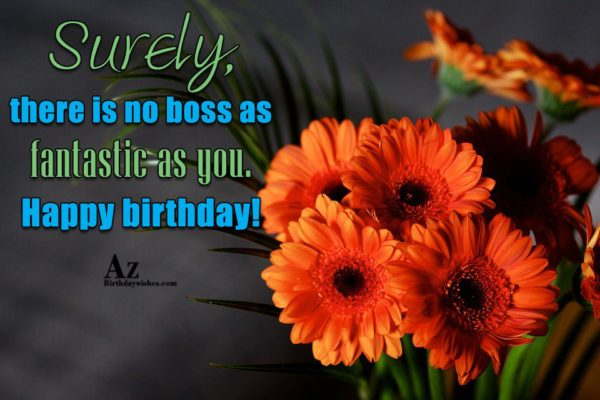 Surely, there is no boss as fantastic as you… - AZBirthdayWishes.com