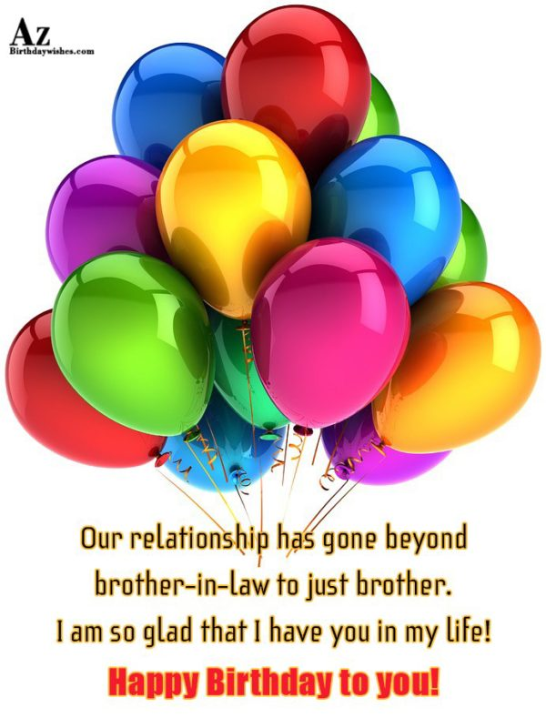 Our relationship has gone beyond brother-in-law to just brother… - AZBirthdayWishes.com