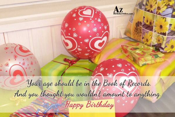 Your age should be in the Book of Records… - AZBirthdayWishes.com