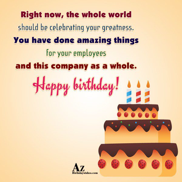 Right now, the whole world should be celebrating your greatness… - AZBirthdayWishes.com