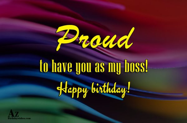 Proud to have you as my boss!… - AZBirthdayWishes.com