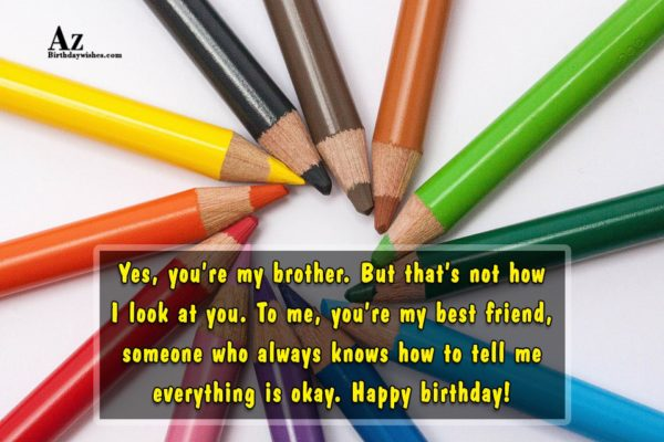 Yes you re my brother But that s not… - AZBirthdayWishes.com
