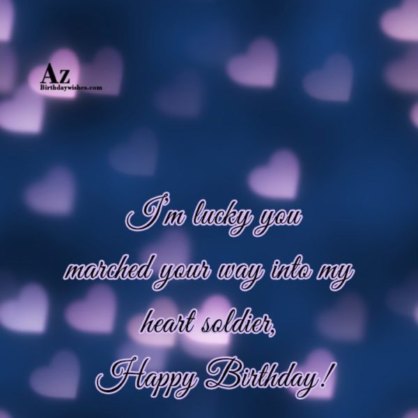 I m lucky you marched your way into my… - AZBirthdayWishes.com