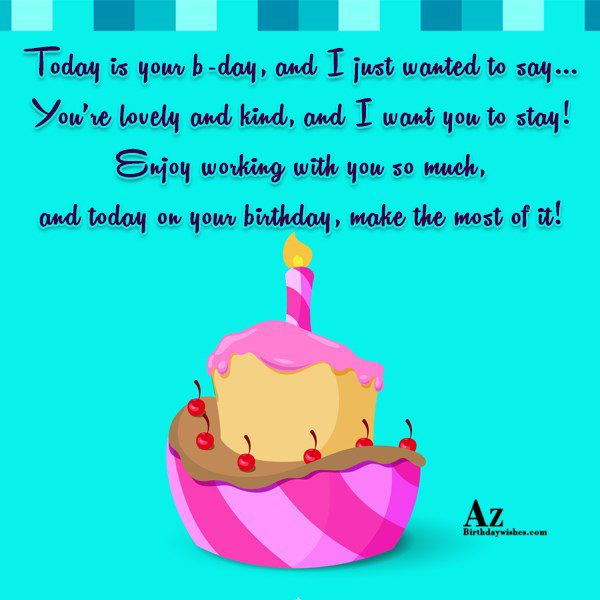 Today is your b-day and I just wanted to… - AZBirthdayWishes.com