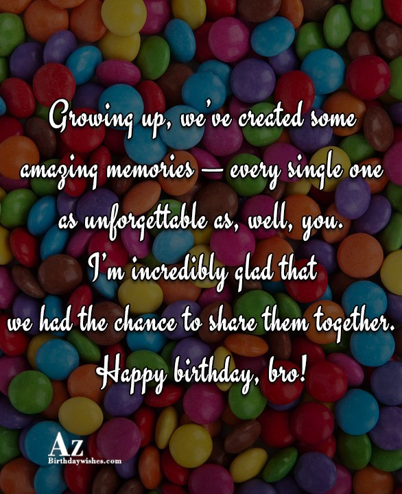 Growing up we've created some amazing memories every single… - AZBirthdayWishes.com