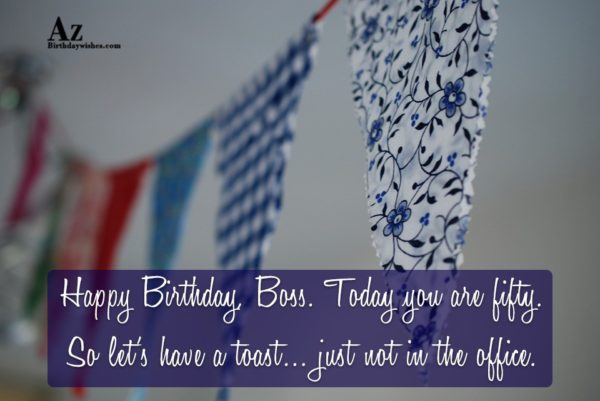 Happy Birthday, Boss. Today you are fifty… - AZBirthdayWishes.com