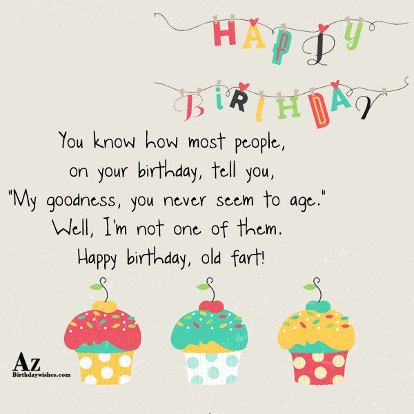 You know how most people, on your birthday… - AZBirthdayWishes.com