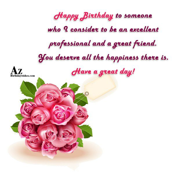 Happy Birthday to someone who I consider to be… - AZBirthdayWishes.com