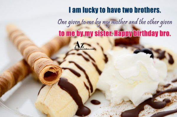 I am lucky to have two brothers One given… - AZBirthdayWishes.com