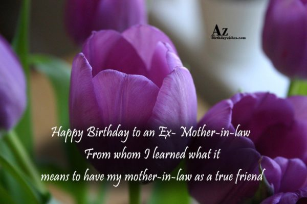Happy Birthday to an Ex- Mother-in-law From whom I… - AZBirthdayWishes.com