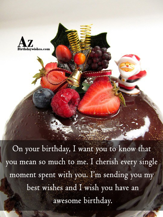 I want you to know that you mean so much to me… - AZBirthdayWishes.com