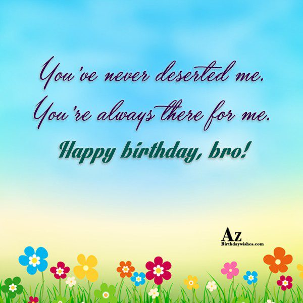 You've never deserted me You're always there for me… - AZBirthdayWishes.com