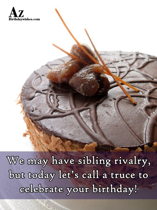We may have sibling rivalry but today let s… - AZBirthdayWishes.com