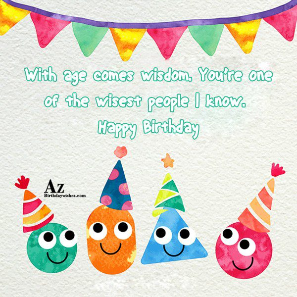 With age comes wisdom. You're one of the… - AZBirthdayWishes.com