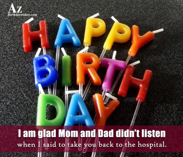 I am glad Mom and Dad didn t listen… - AZBirthdayWishes.com