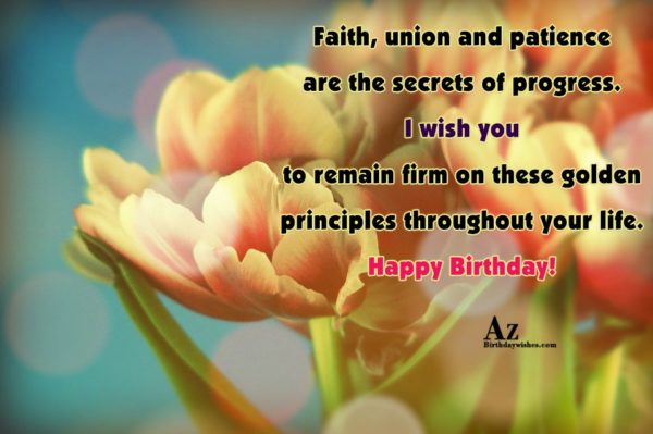 Faith union and patience are the secrets of progress… - AZBirthdayWishes.com