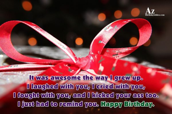 It was awesome the way I grew up I… - AZBirthdayWishes.com