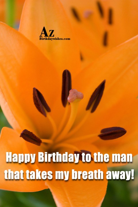 Happy Birthday to the man that takes my breath… - AZBirthdayWishes.com