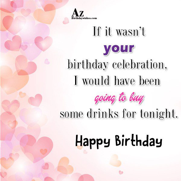 If it wasn't your birthday celebration… - AZBirthdayWishes.com