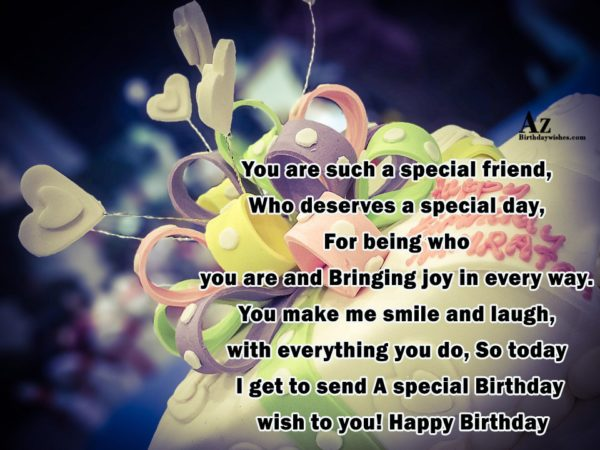 You are such a special friend… - AZBirthdayWishes.com
