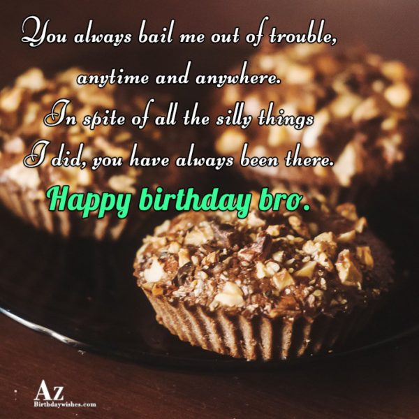 You always bail me out of trouble anytime and… - AZBirthdayWishes.com