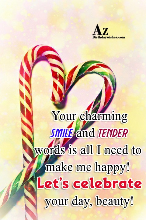 Your charming smile and tender words is all I… - AZBirthdayWishes.com