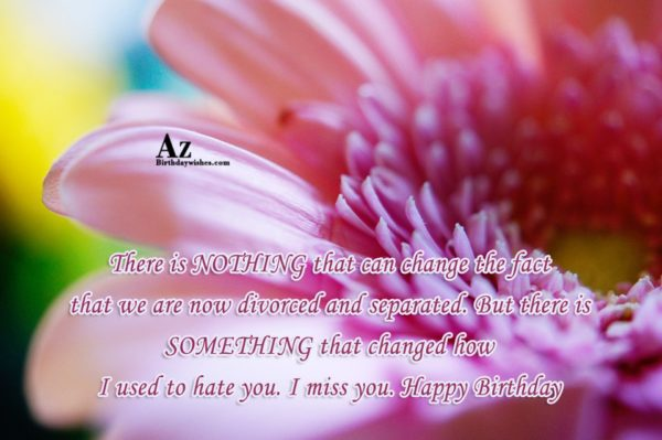 There is NOTHING that can change the fact that… - AZBirthdayWishes.com