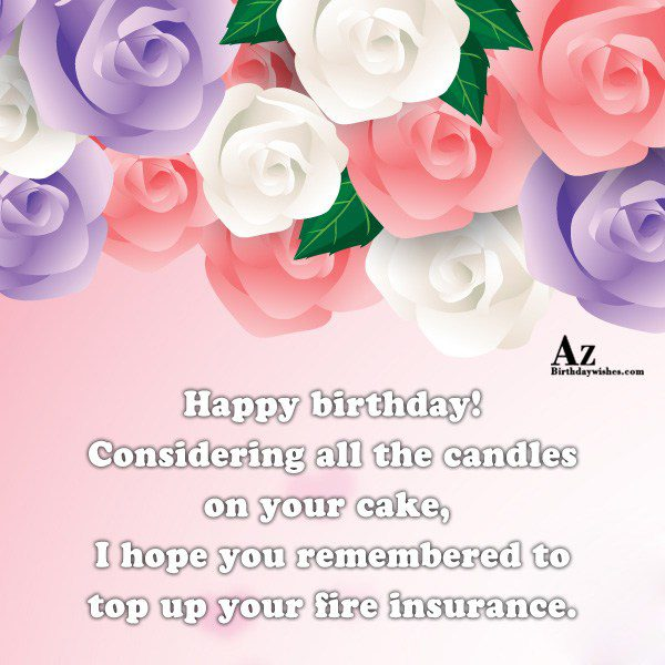 Considering all the candles on your cake… - AZBirthdayWishes.com