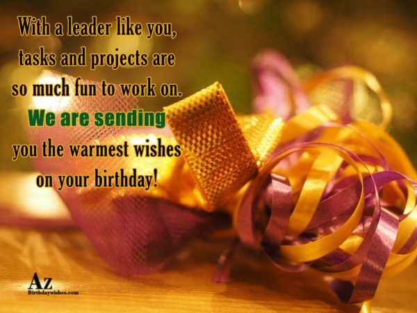 With a leader like you, tasks and projects… - AZBirthdayWishes.com