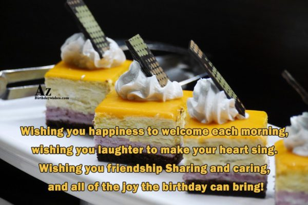 Wishing you happiness To welcome each morning… - AZBirthdayWishes.com