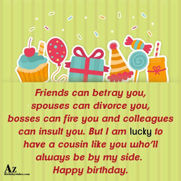 Friends can betray you spouses can divorce you bosses… - AZBirthdayWishes.com