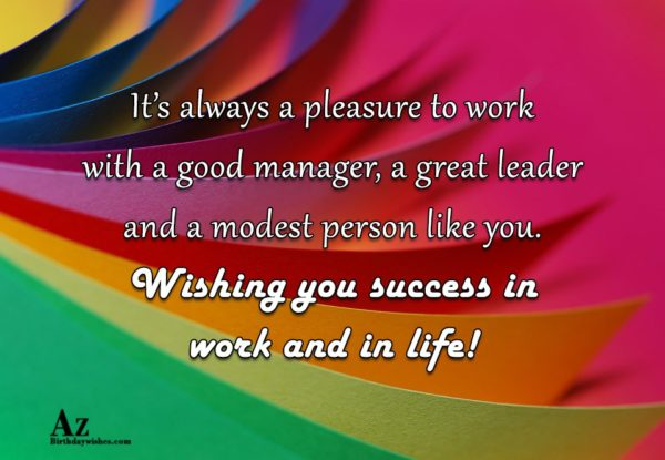 It's always a pleasure to work with a good manager… - AZBirthdayWishes.com