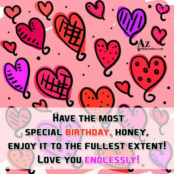Have the most special birthday honey enjoy it to… - AZBirthdayWishes.com
