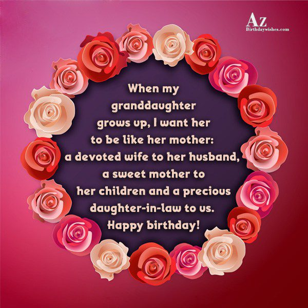 When my granddaughter grows up I want her to… - AZBirthdayWishes.com