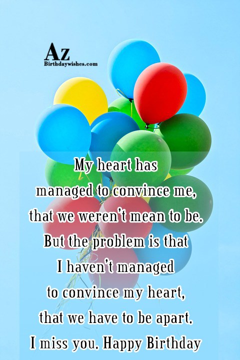 My heart has managed to convince me that we… - AZBirthdayWishes.com