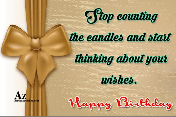 Stop counting the candles and start… - AZBirthdayWishes.com